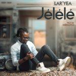 "Lar'Yea – ""Jélélé"""