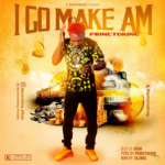 "Princtoking – ""I Go Make Am"""