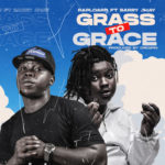 "Raploard – ""Grass To Grace"" ft. Barry Jhay"