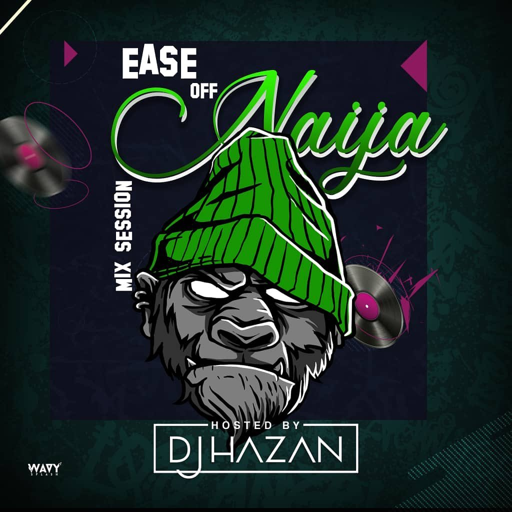 DJ Hazan Ease Off Naija Mix Session