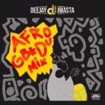 "[Mixtape] Deejay J Masta – ""Afro Gbedu Mix"""