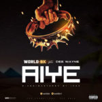 "WorldBk – ""Aiye"" ft. Dee Wayne"
