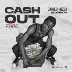"""Cameo Huzla – """"Cash Out""""  f. Slowdog"""