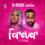 """Dj Barbie – """"Forever"""" ft. Harrysong"""