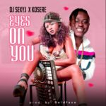 [Music] DJ Sexy J – All Eyes On Me ft. Kosere