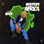 "[Audio + Video] BYT – ""Westside Africa"""