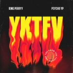 "King Perryy X Psycho YP – ""YKTFV"" (You Know The Fvcking Vibes)"