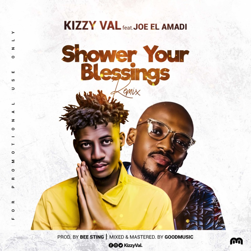 Kizzy Val Shower Your Blessings (Remix) Joe EL Amadi