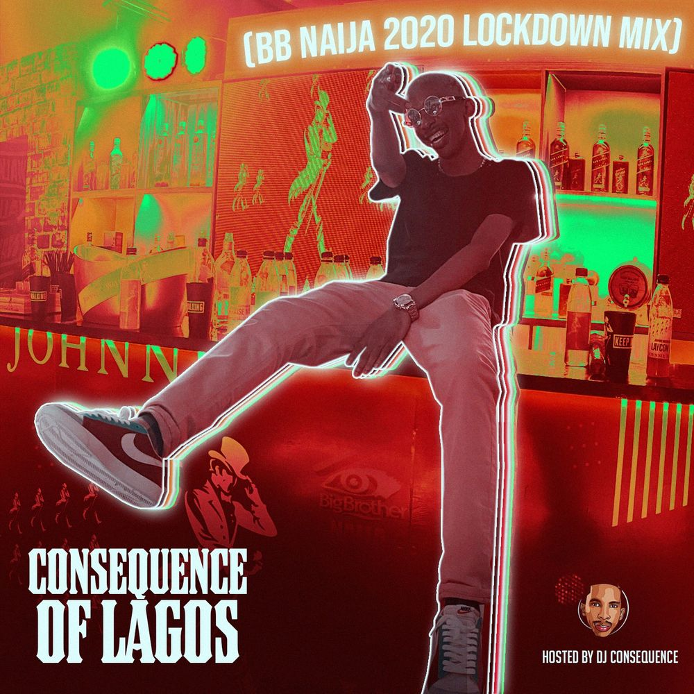 DJ Consequence Consequence Of Lagos (BBNaija 2020 Lockdown Mix)