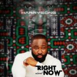"[EP] Harrysong – ""Right About Now"" ft. Davido, Rudeboy, Stonebwoy & Others"