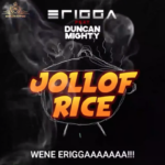 "Erigga x Duncan Mighty – ""Jollof Rice Lyrics"""