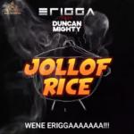 """Erigga x Duncan Mighty – """"Jollof Rice Lyrics"""""""