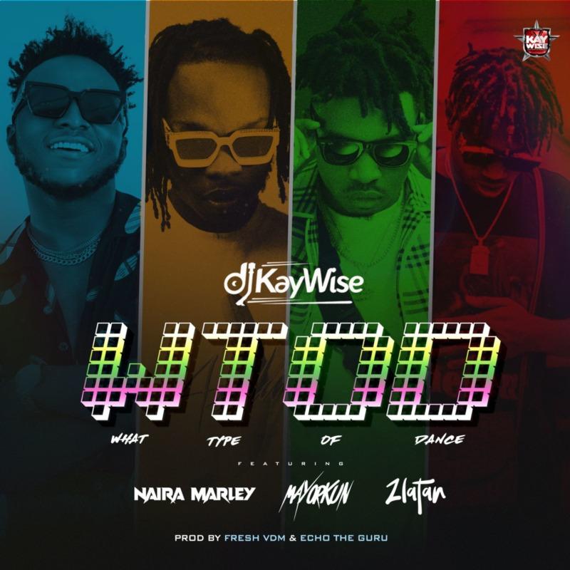 DJ Kaywise Mayorkun Naira Marley Zlatan What Type Of Dance