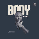 "[Audio + Video] iCent – ""Body"" (Prod. By Killertunes)"