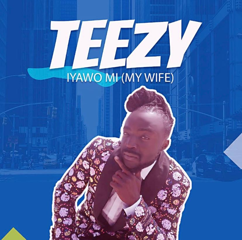 "Teezy – ""Iyawo Mi"" (My Wife)"