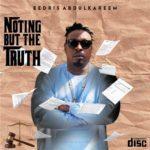 "[Album] Eedris Abdulkareem – ""Nothing But The Truth"" ft. Olamide, Rugged Man…"