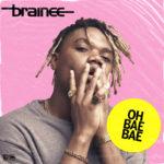 [Music] Brainee – Oh Bae Bae (Prod by Egar Boi)