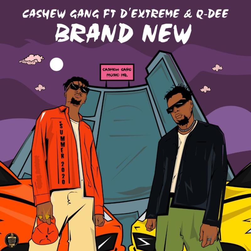 [Music] Cashew Gang – Brand New ft. Extreme Beatz & Q-dee