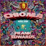 """Frank Edwards – """"Chioma"""" (Afro Vibe)"""