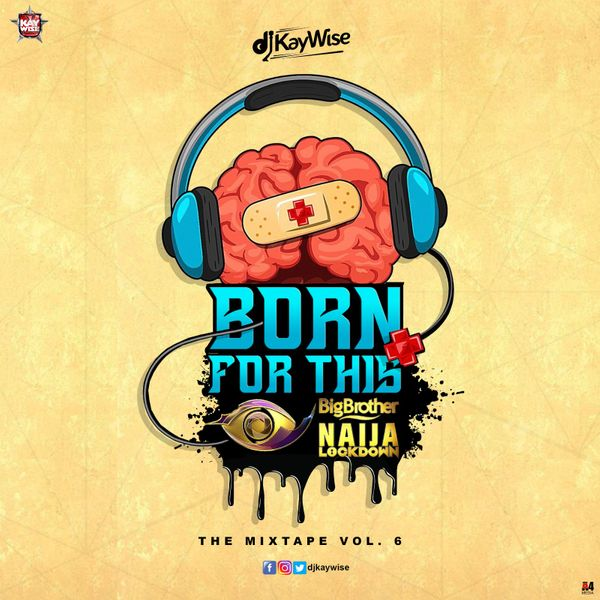 "DJ Kaywise – ""Born For This Vol. 6"" (BBNaija Mix)"