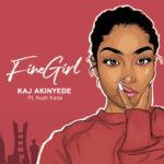"KAJ Akinyede – ""Fine Girl"" ft. Kush Kana"