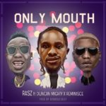 "Rasz – ""Only Mouth"" ft. Duncan Mighty x Reminisce"