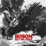"""Bosom – """"Set We Free"""""""
