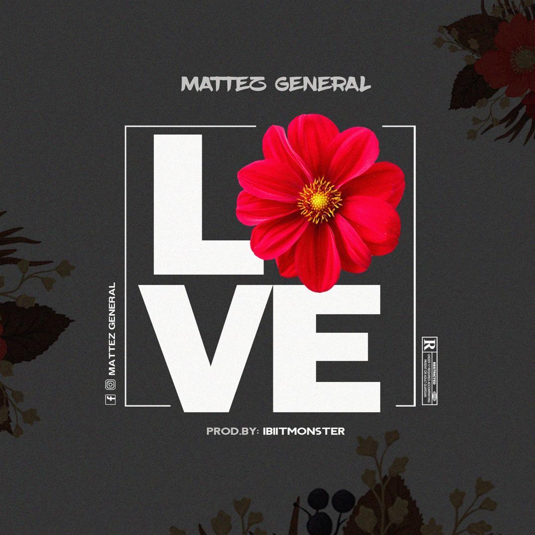 "MUSIC & VIDEO: Mattez General – ""Love"" 1"