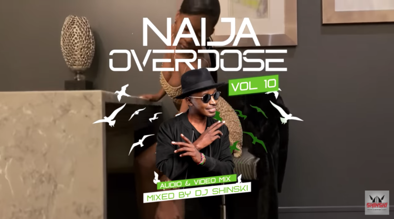 DJ Shinski Naija Overdose Mix Vol. 10