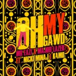 "Mr Eazi x Major Lazer – ""Oh My Gawd"" ft. Nicki Minaj x K4mo"