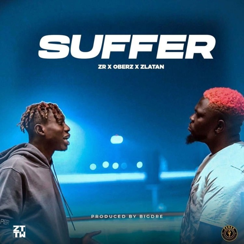 "[Video] Zlatan – ""Suffer"" ft. Oberz"