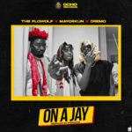 "[Lyrics] FloWolf x Dremo x Mayorkun – ""On A Jay"""