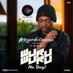"Kayode Omosa – ""Wuru Wuru No Dey"" ft. Tobby"