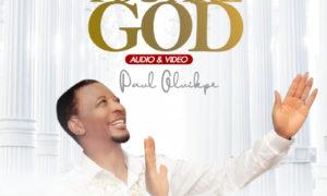Paul Oluikpe You Are God