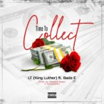 """LT (King Luther) – """"Time To Collect"""" ft. Bada E"""