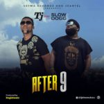 "[Video + Audio] TJ – ""After 9"" ft. Slowdog (Prod. By Regizbeatz)"