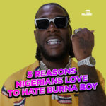 5 Reasons Nigerians Love To Hate Burna Boy