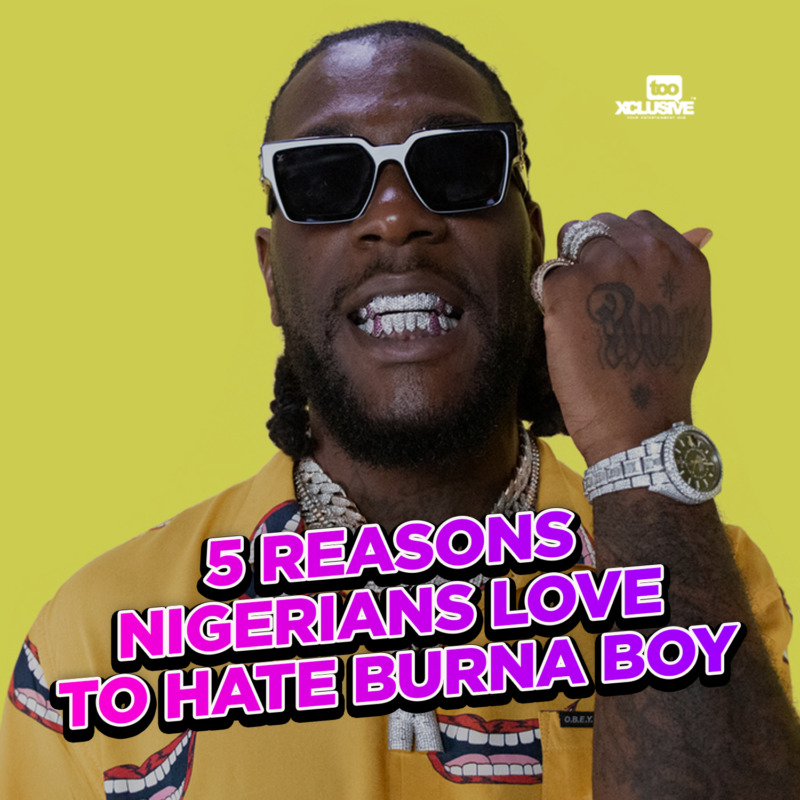 5 Reasons Nigerians Love To Hate Burna Boy 1