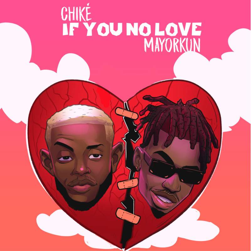 [Music] Chiké – If You No Love ft. Mayorkun 1