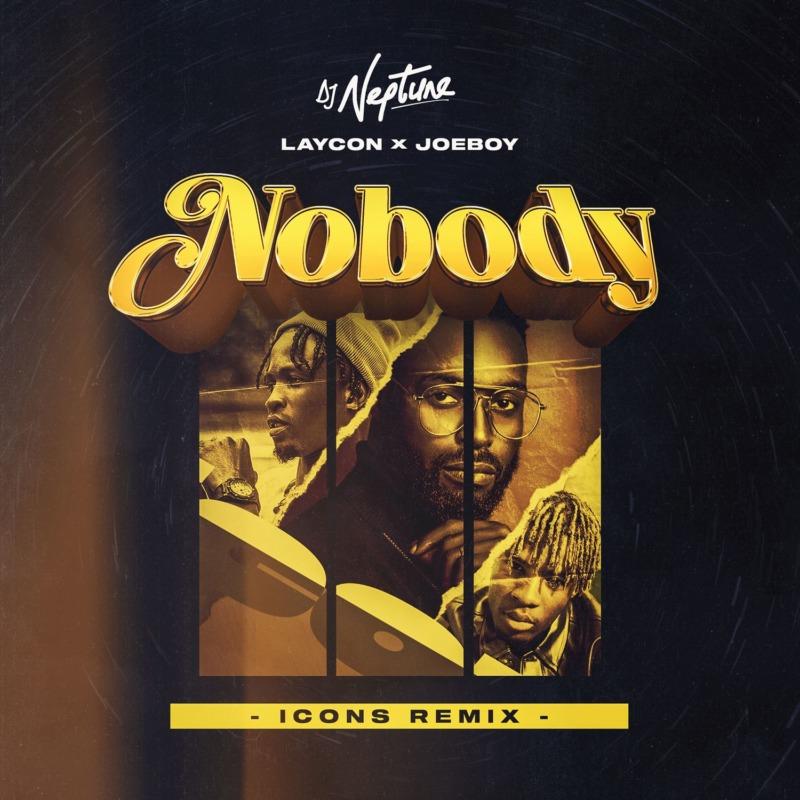 DJ Neptune, Laycon, Joeboy, Nobody (Icons Remix) Lyrics