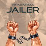 "HK Plutorious – ""Jailer"""