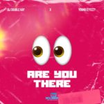 """DJ Double Kay x Yung Effissy – """"Are You There"""" (Ogbeni)"""