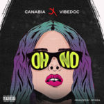 """Canabia – """"Oh No"""" ft. Vibedoc"""