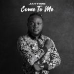 "JayTime – ""Come To Me"""
