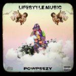 "[EP Premiere] Powpeezy – ""Lifestyle Music"""