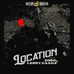"Deejay J Masta – ""Location"" ft. Zoro x Larry Gaaga"