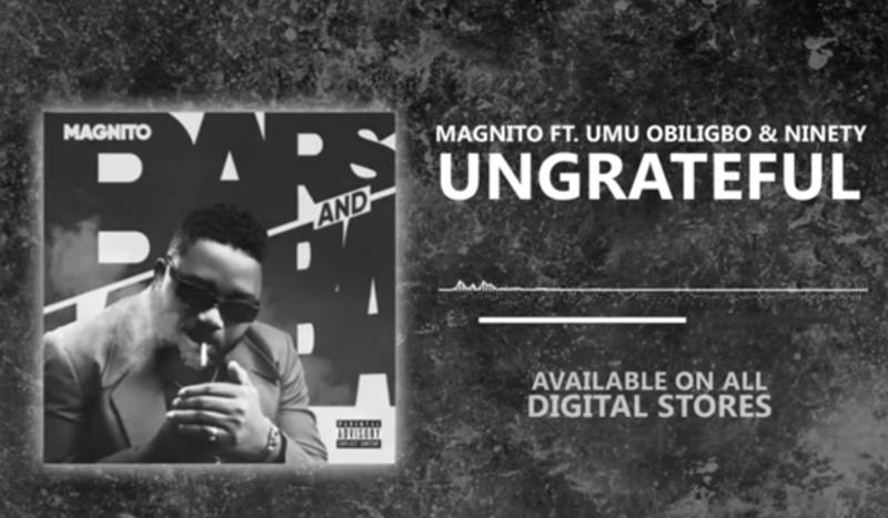 """Magnito – """"Ungrateful"""" ft. Umu Obiligbo x Ninety 1"""
