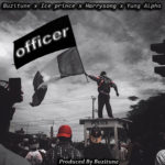 "Yung Alpha x Ice Prince x Harrysong – ""Officer"" (Prod. by Buzitune)"