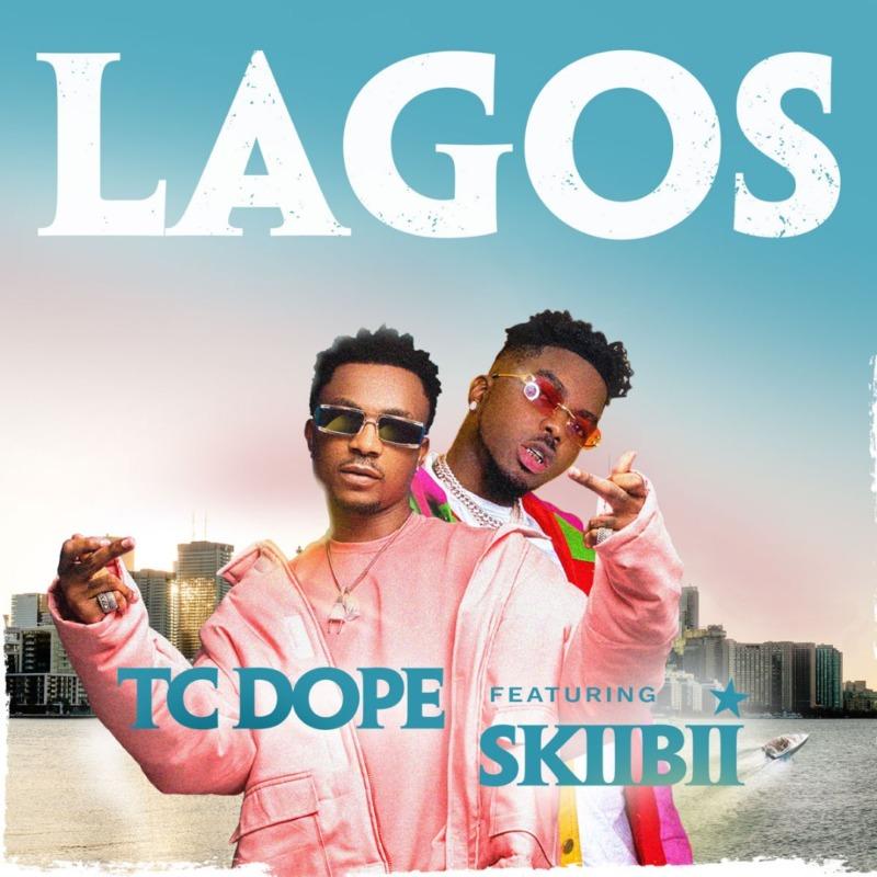 [Music] TC Dope – Lagos ft. Skiibii 1