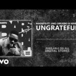 """Magnito – """"Ungrateful"""" ft. Umu Obiligbo x Ninety"""
